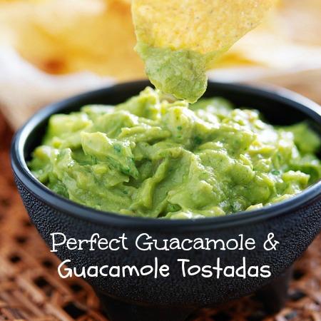 Perfect Guacamole & Guacamole Tostadas