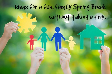 10 ideas for a fun spring break close to home
