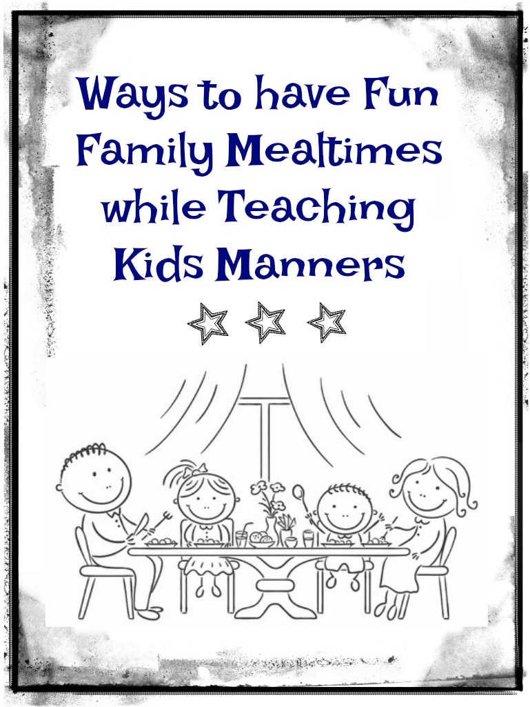 3 Ways to Have Fun Family Mealtimes while Teaching Manners