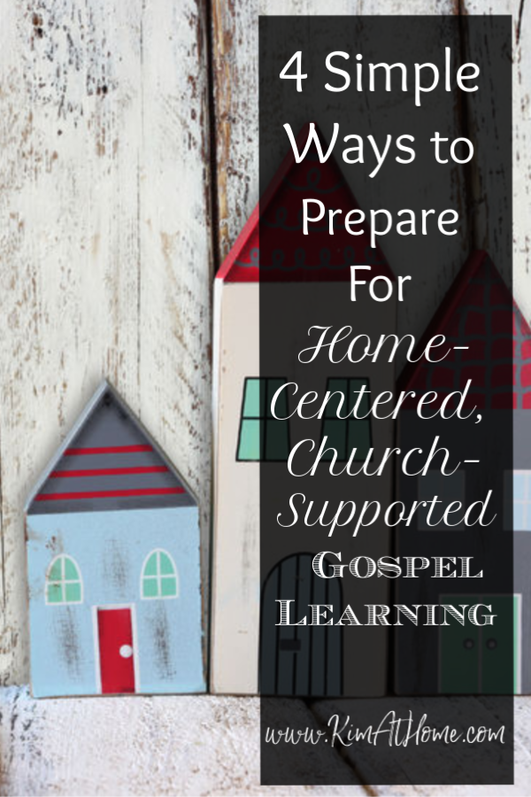 4 simple ways to prepare for home-centered, church-supported gospel learning