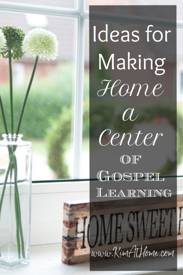 Making home a center of gospel learning